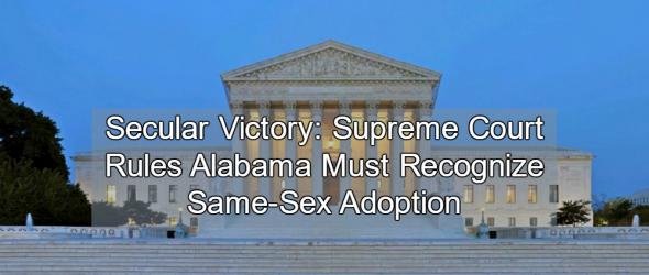 Secular Victory: Supreme Court Rules Alabama Must Recognize Same-Sex Adoption