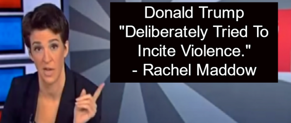 Rachel Maddow: Donald Trump 'Deliberately Tried To Incite Violence'