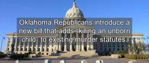 Oklahoma Bill Would Criminalize Abortion As First-Degree Murder