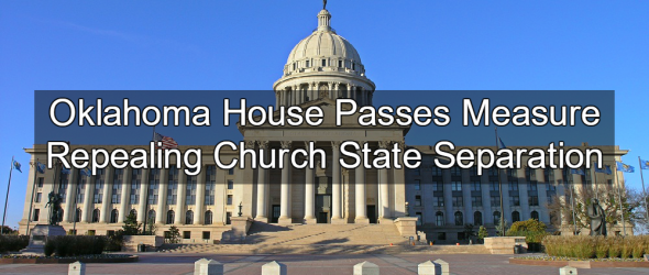 Oklahoma House Repeals Church State Separation
