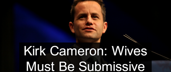 Kirk Cameron: Wives Must Be Submissive
