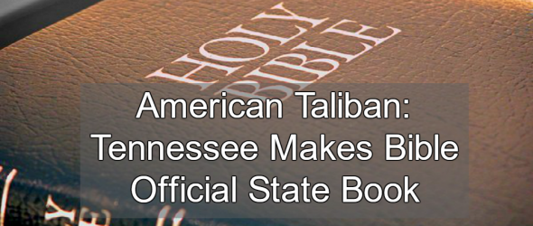 American Taliban: Tennessee Lawmakers Make Bible Official State Book