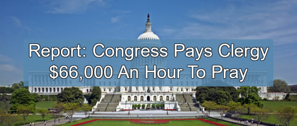 Report: Congress Pays Clergy $66,000 An Hour To Pray