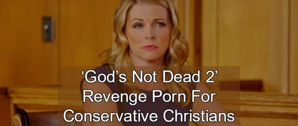 'God's Not Dead 2' – Revenge Porn For Conservative Christians