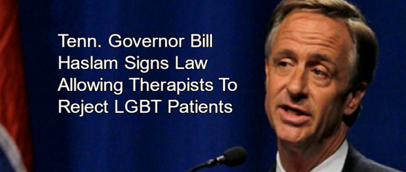 New Tennessee Law Allows Therapists To Deny Treatment To LGBT Clients