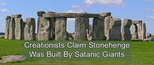Creationists Claim Stonehenge Built By Satanic Giants