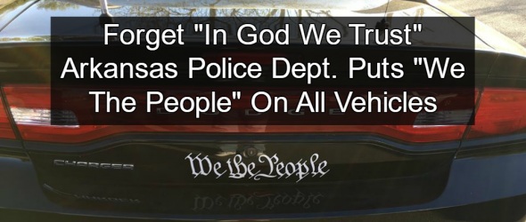 Arkansas Police Dept. Puts 'We The People' On All Vehicles
