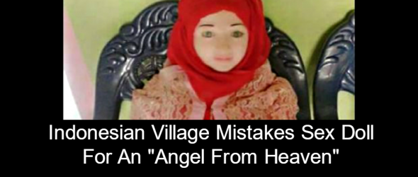 Indonesian Village Mistakes Sex Doll For 'Angel From Heaven'