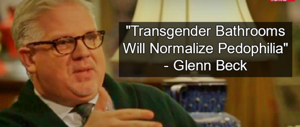 Glenn Beck: Transgender Bathrooms Will Lead To Pedophilia