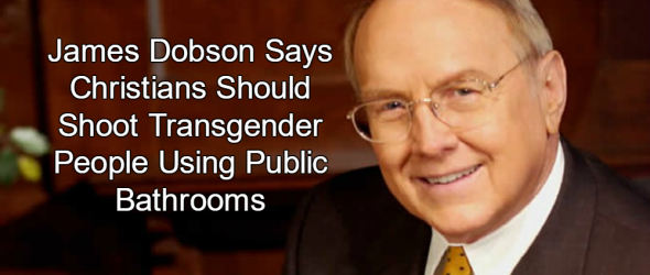 James Dobson: Kill Transgender People Using Public Bathrooms