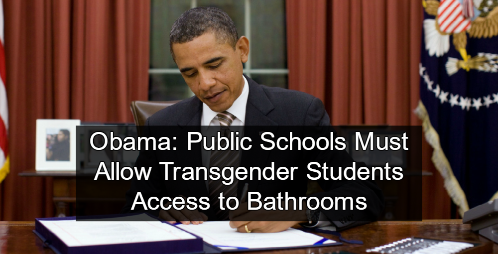 Obama Schools Must Allow Trans Students Access To Bathrooms