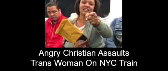 Watch: Angry Christian Assaults Trans Woman On NYC Train