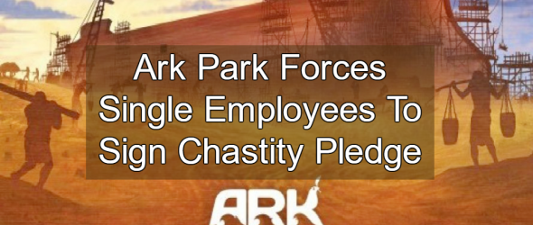 Creationist Ark Park Forces Single Employees To Sign Chastity Pledge