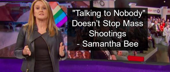 Samantha Bee Blasts Prayers For Orlando