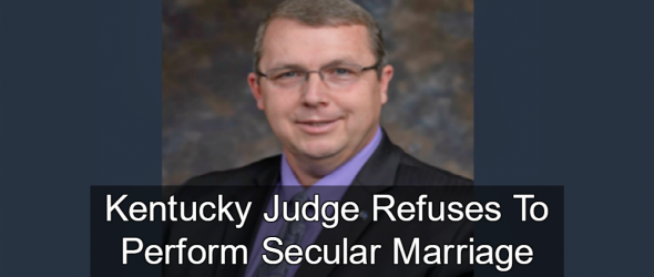 Kentucky Judge Refuses To Marry Atheists