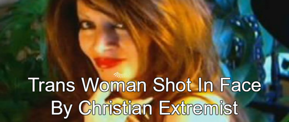 Christian Terrorist Shoots Trans Woman In Face