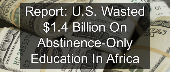 Report: U.S. Wasted $1.4 Billion On Abstinence-Only Sex Ed In Africa
