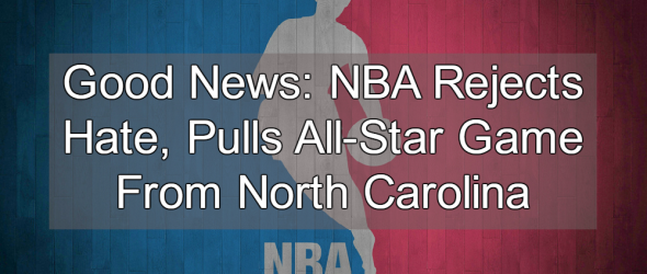 NBA Rejects Hate, Pulls All-Star Game From North Carolina