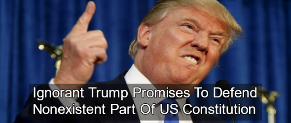 Ignorant Trump Promises To Defend Article 12 Of Constitution (There Are Only 7)