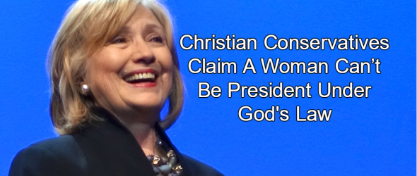 Christian Conservatives Claim A Woman Can't Be President