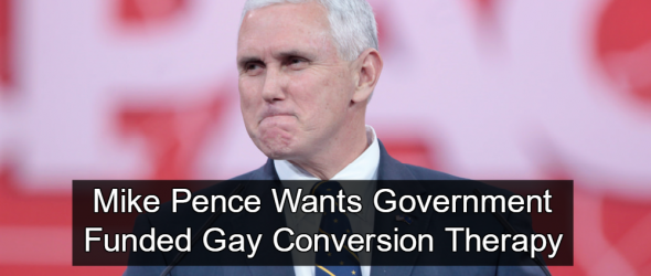Mike Pence Advocates For Government Funded Conversion Therapy