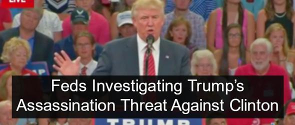 Report: Feds Investigating Trump's Assassination Threat Against Clinton