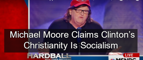 Michael Moore: Clinton's Christianity Is Socialism