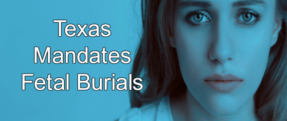 Texas Now Requires Funeral Services For Aborted Fetuses