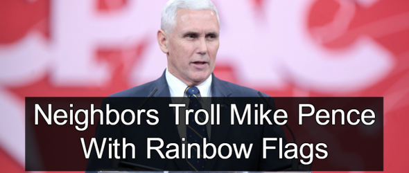 Neighbors Troll Mike Pence With Rainbow Flags