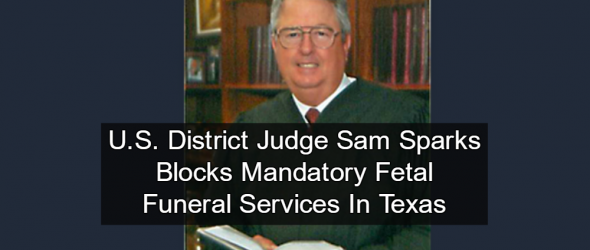 Federal Judge Blocks Texas Fetal Burial Rule