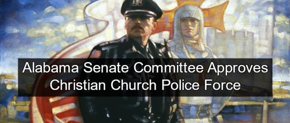 Alabama Senate Committee OKs Christian Church Police Force