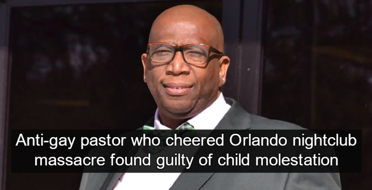 Anti-gay pastor who praised Pulse massacre found guilty of child molestation