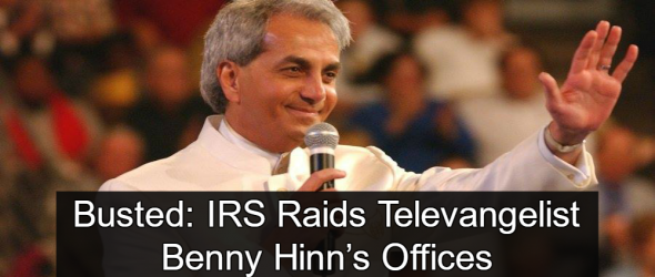 Busted: IRS Raids Benny Hinn Ministries