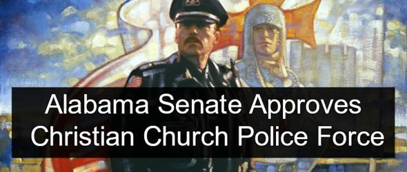 Alabama Senate OKs Fundamentalist Christian Church Police Force