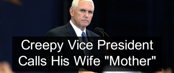 Vice President Mike Pence Calls His Wife 'Mother'