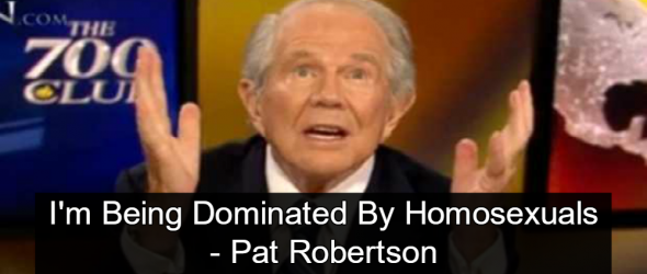 Pat Robertson Is Being Dominated By Homosexuals
