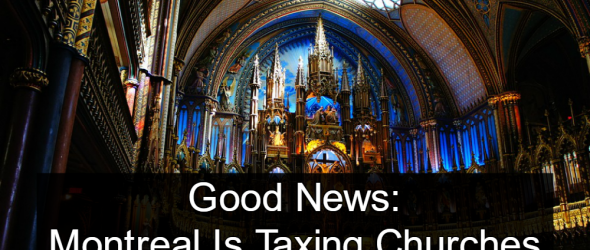 Good News: Montreal Is Taxing Churches