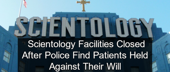Scientology Rehab Facilities Shutdown After Holding Patients Against Their Will