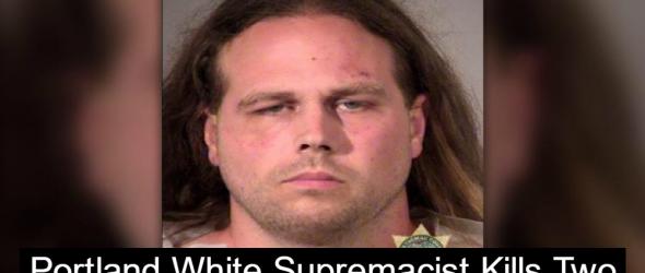 Domestic Terrorism: White Nationalist Kills Two In Portland