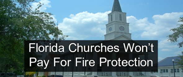 Florida Churches Panic After Being Asked To Pay For Fire Protection