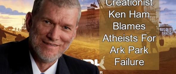 Creationist Ken Ham Blames Atheists For Ark Park Failure