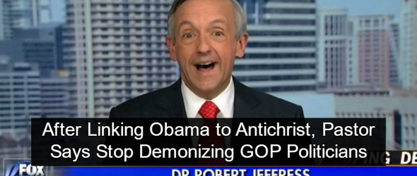 After Linking Obama to Antichrist, Pastor Says Stop Demonizing Politicians