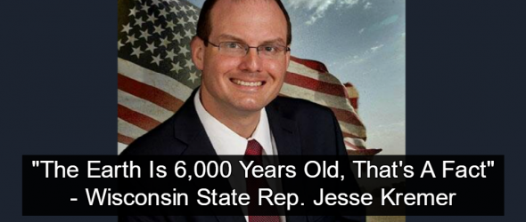 Wisconsin State Rep: 'The Earth Is 6,000 Years Old, That's A Fact'