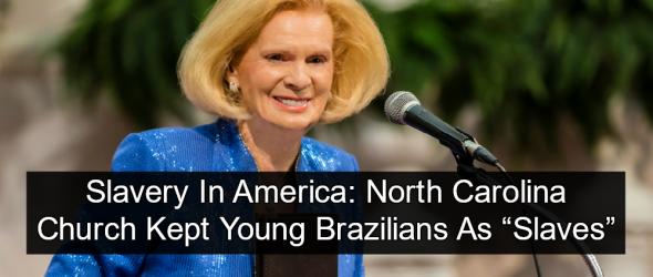 Report: North Carolina Church Importing Human Slaves From Brazil