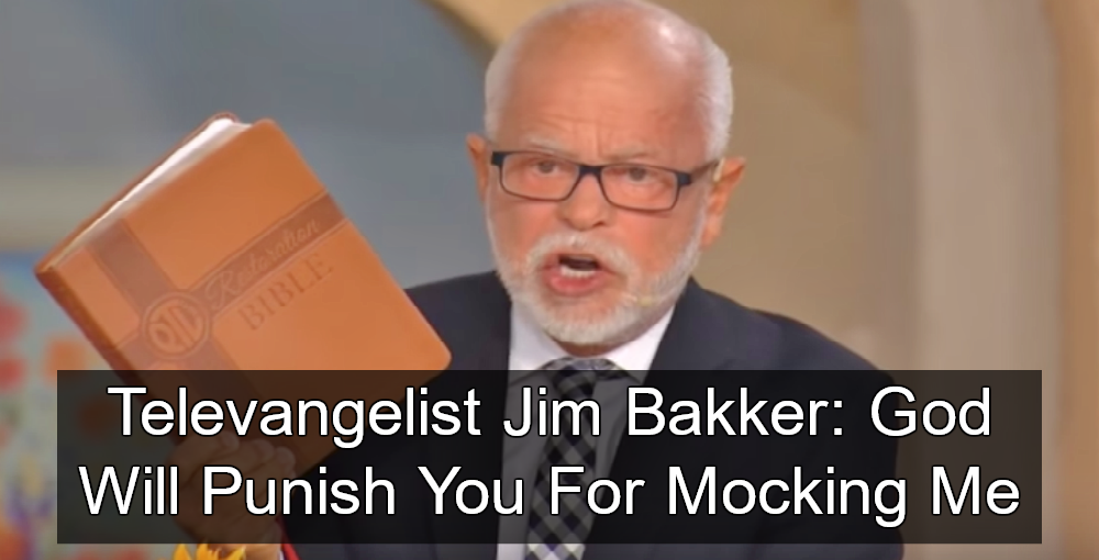 Angry Televangelist Jim Bakker Warns: God Will Punish 'Mean People' For Mocking Me