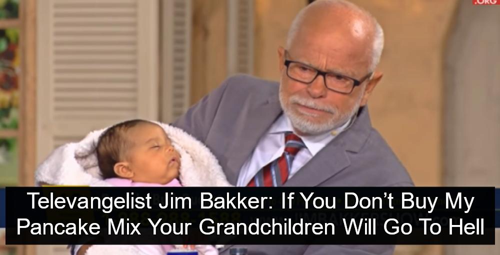 Televangelist Jim Bakker: Buy My Pancake Mix Or Your Grandkids Go To Hell (Image via Screen Grab)