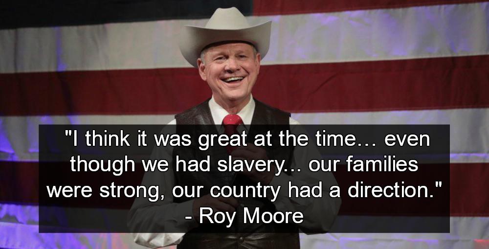 Roy Moore: Last Time America Was Great Was When We Had Slavery (Image via Screen Grab)