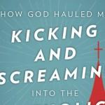 How God Hauled Me Kicking and Screaming Into the Catholic Church