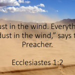 Dust in the Wind (Ecclesiastes 1:2)