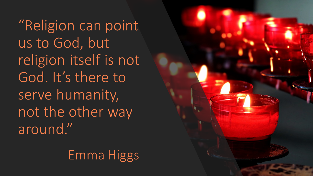Religion can point us to God Emma Higgs quote
